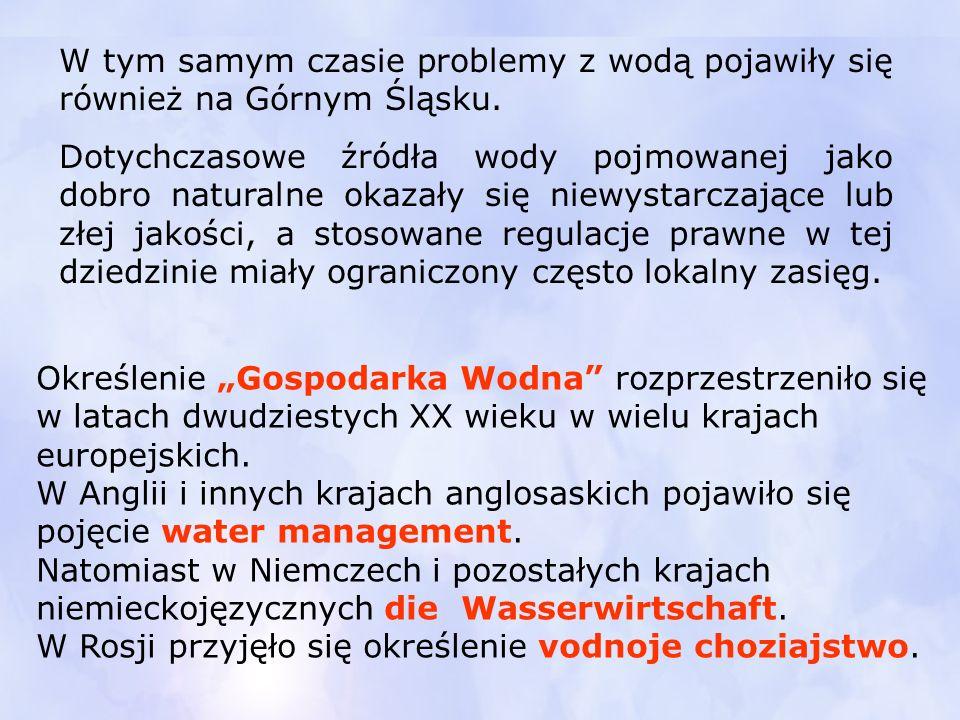 W tym samym czasie problemy z wodą pojawiły się również na Górnym Śląsku. Dotychczasowe źródła wody pojmowanej jako dobro naturalne okazały się niewys