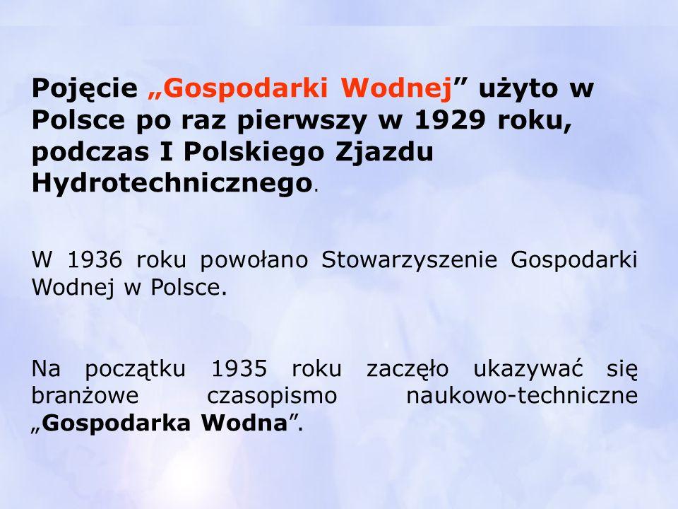 """Pojęcie """"Gospodarki Wodnej"""" użyto w Polsce po raz pierwszy w 1929 roku, podczas I Polskiego Zjazdu Hydrotechnicznego. W 1936 roku powołano Stowarzysze"""