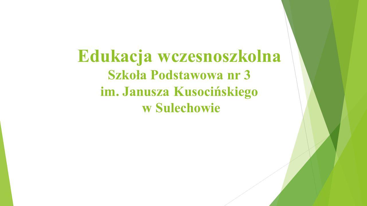 Edukacja wczesnoszkolna Szkoła Podstawowa nr 3 im. Janusza Kusocińskiego w Sulechowie