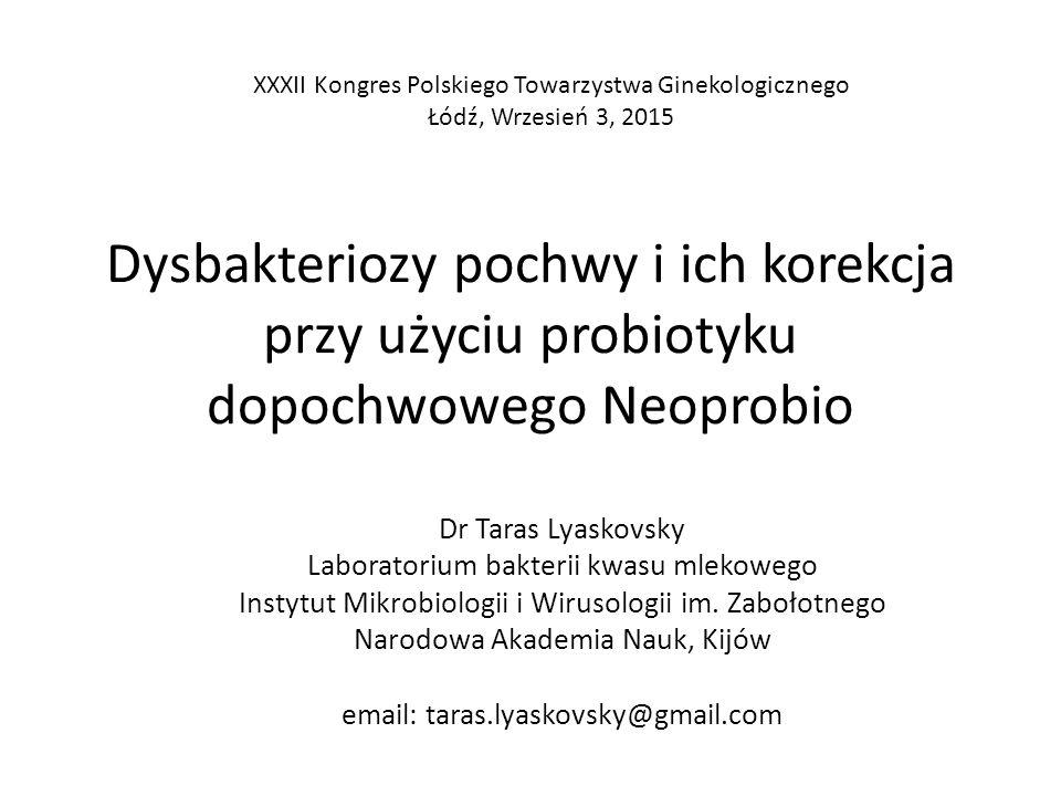 Dysbakteriozy pochwy i ich korekcja przy użyciu probiotyku dopochwowego Neoprobio Dr Taras Lyaskovsky Laboratorium bakterii kwasu mlekowego Instytut M