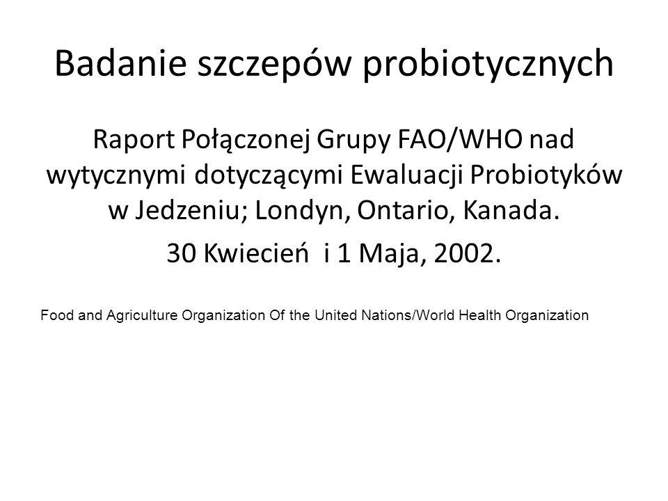 Badanie szczepów probiotycznych Raport Połączonej Grupy FAO/WHO nad wytycznymi dotyczącymi Ewaluacji Probiotyków w Jedzeniu; Londyn, Ontario, Kanada.