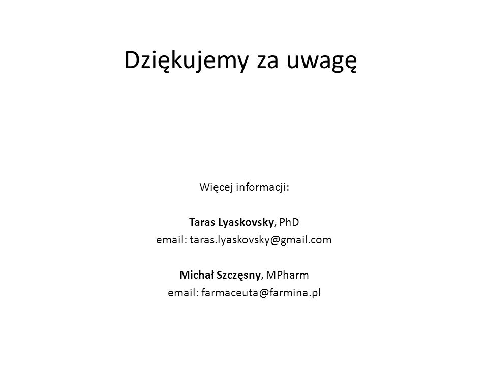 Dziękujemy za uwagę Więcej informacji: Taras Lyaskovsky, PhD email: taras.lyaskovsky@gmail.com Michał Szczęsny, MPharm email: farmaceuta@farmina.pl