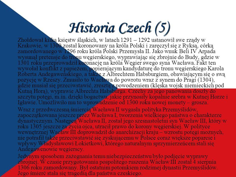 Historia Czech (5) Zhołdował kilka księstw śląskich, w latach 1291 – 1292 ustanowił swe rządy w Krakowie, w 1300 został koronowany na króla Polski i zaręczył się z Ryksą, córką zamordowanego w 1296 roku króla Polski Przemysła II.