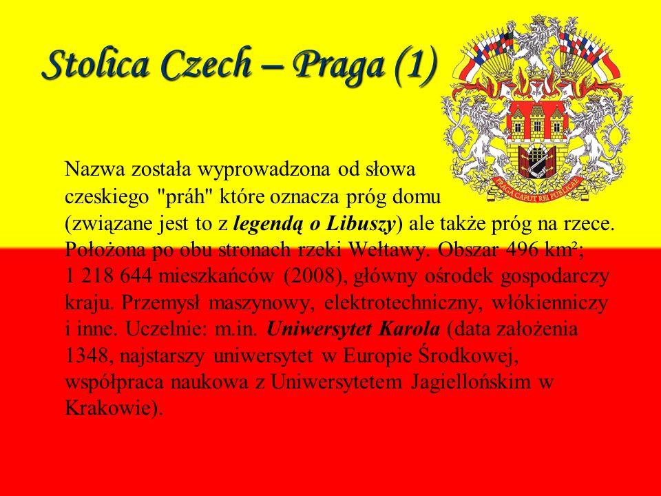 Stolica Czech – Praga (1) Nazwa została wyprowadzona od słowa czeskiego práh które oznacza próg domu (związane jest to z legendą o Libuszy) ale także próg na rzece.