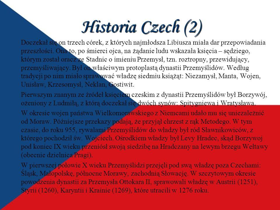 Historia Czech (2) Doczekał się on trzech córek, z których najmłodsza Libiusza miała dar przepowiadania przeszłości. Ona to, po śmierci ojca, na żądan