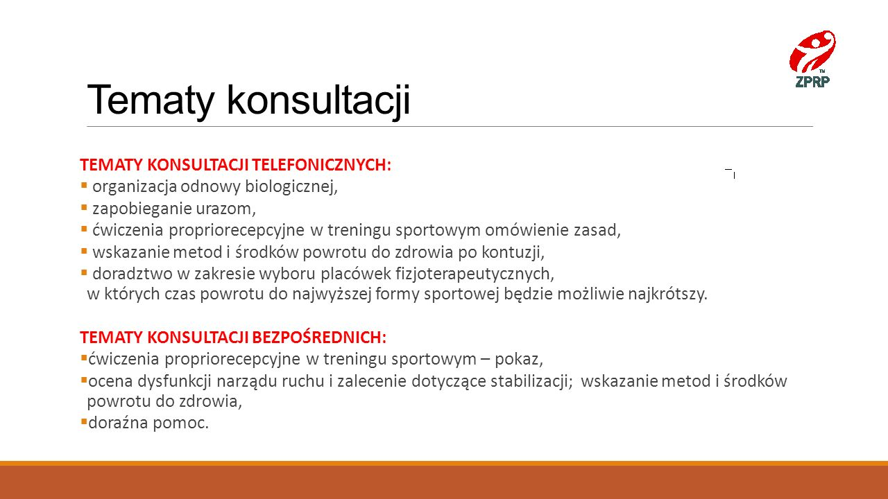 Tematy konsultacji TEMATY KONSULTACJI TELEFONICZNYCH:  organizacja odnowy biologicznej,  zapobieganie urazom,  ćwiczenia propriorecepcyjne w trenin