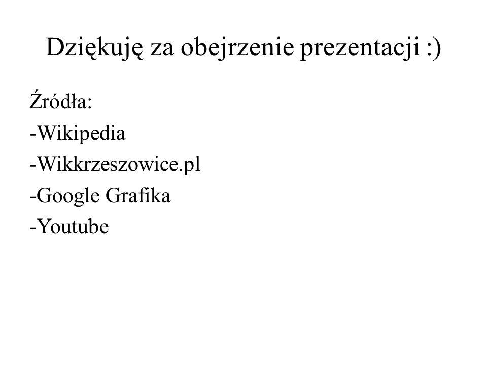 Dziękuję za obejrzenie prezentacji :) Źródła: -Wikipedia -Wikkrzeszowice.pl -Google Grafika -Youtube