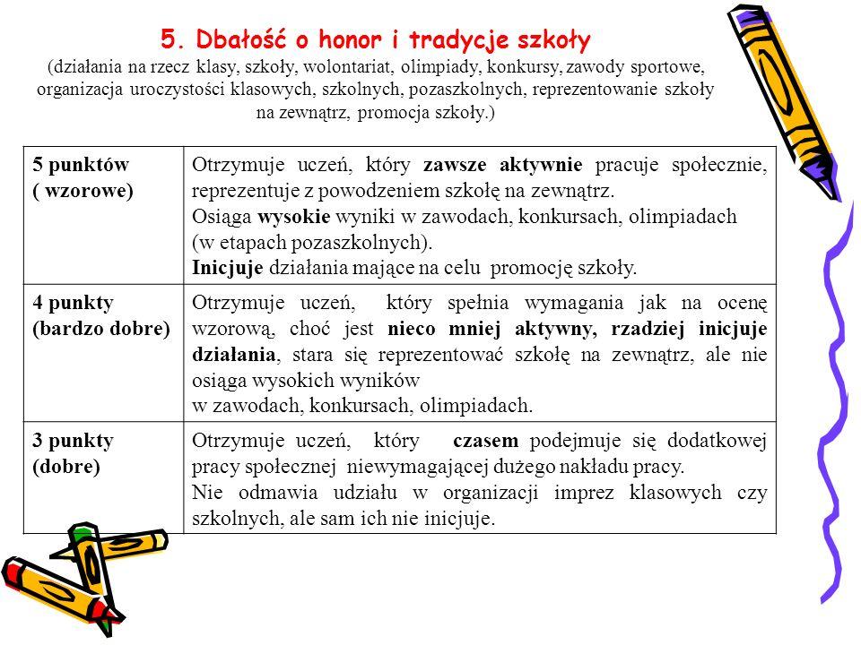 5. Dbałość o honor i tradycje szkoły (działania na rzecz klasy, szkoły, wolontariat, olimpiady, konkursy, zawody sportowe, organizacja uroczystości kl
