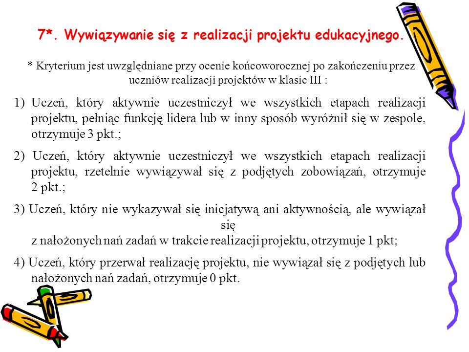 7*. Wywiązywanie się z realizacji projektu edukacyjnego. * Kryterium jest uwzględniane przy ocenie końcoworocznej po zakończeniu przez uczniów realiza