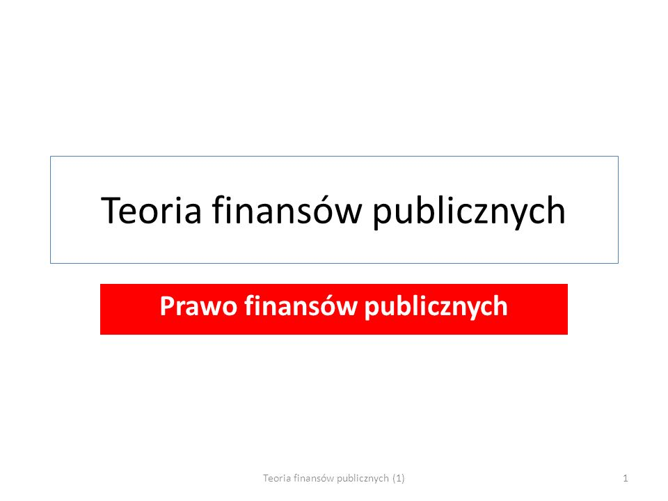 Teoria finansów publicznych Prawo finansów publicznych 1Teoria finansów publicznych (1)