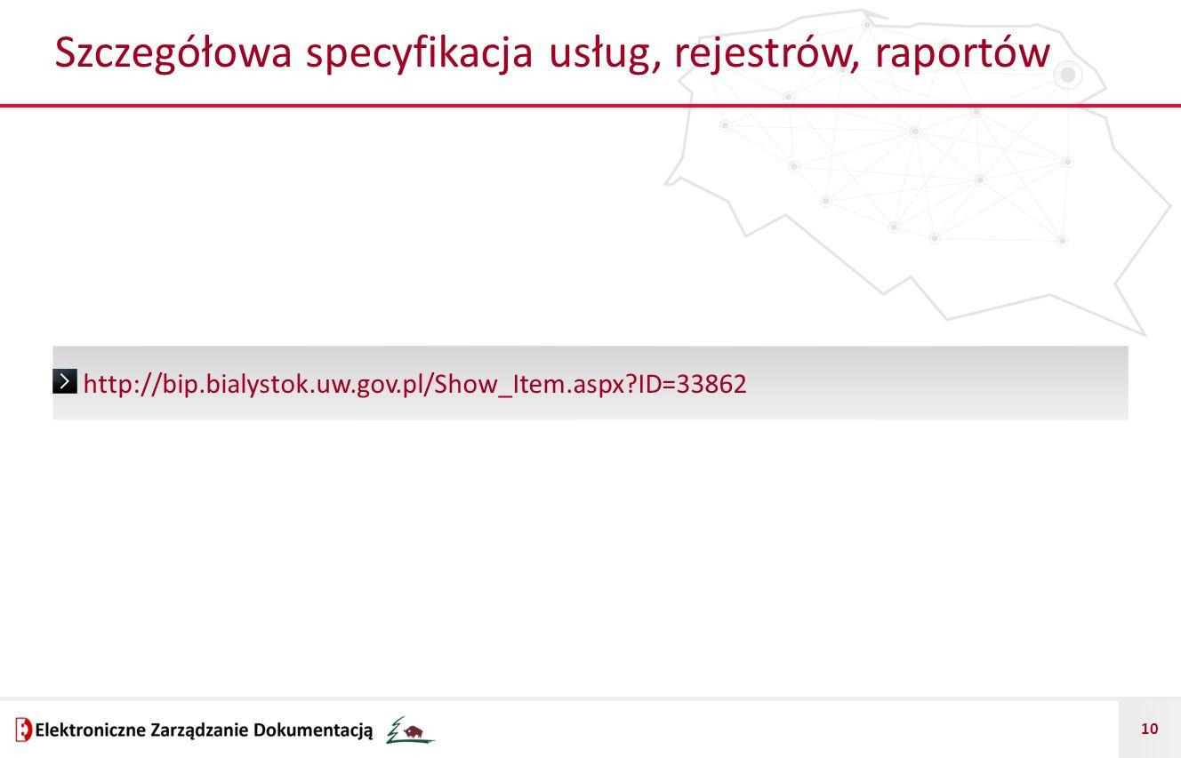 10 http://bip.bialystok.uw.gov.pl/Show_Item.aspx ID=33862 Szczegółowa specyfikacja usług, rejestrów, raportów