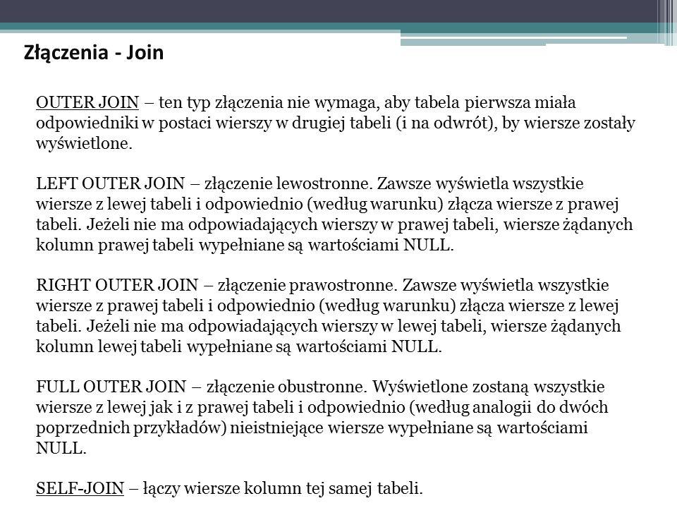 OUTER JOIN – ten typ złączenia nie wymaga, aby tabela pierwsza miała odpowiedniki w postaci wierszy w drugiej tabeli (i na odwrót), by wiersze zostały wyświetlone.