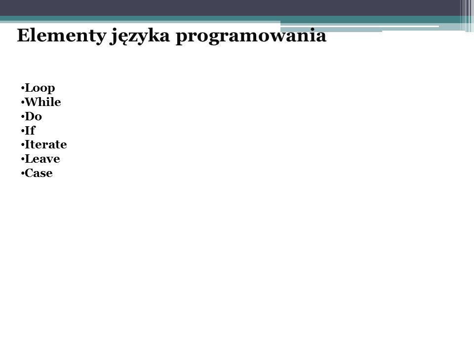 Loop While Do If Iterate Leave Case Elementy języka programowania