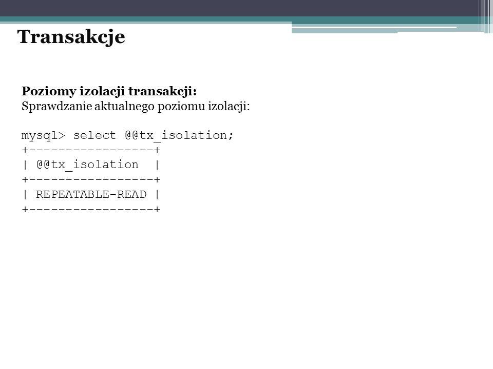 Poziomy izolacji transakcji: Sprawdzanie aktualnego poziomu izolacji: mysql> select @@tx_isolation; +-----------------+ | @@tx_isolation | +----------