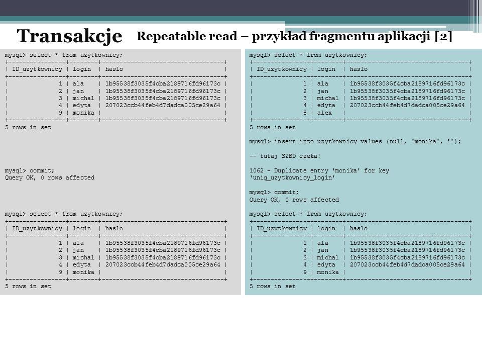 Repeatable read – przykład fragmentu aplikacji [2] Transakcje mysql> select * from uzytkownicy; +----------------+--------+---------------------------