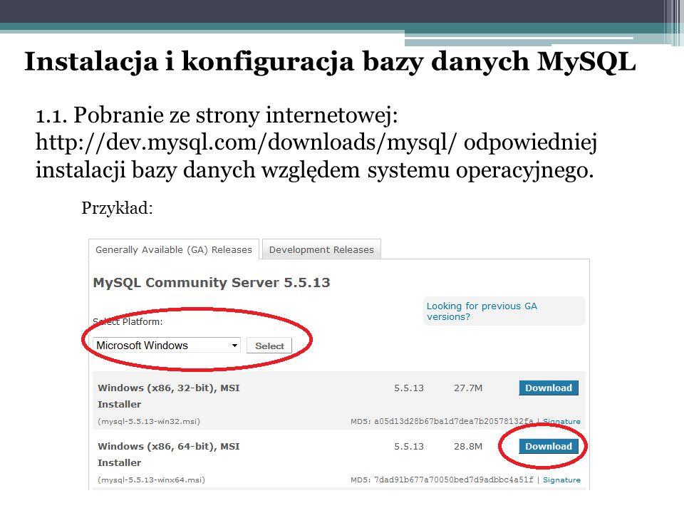 Instalacja i konfiguracja bazy danych MySQL 1.1. Pobranie ze strony internetowej: http://dev.mysql.com/downloads/mysql/ odpowiedniej instalacji bazy d