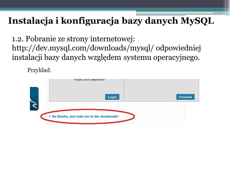 1.2. Pobranie ze strony internetowej: http://dev.mysql.com/downloads/mysql/ odpowiedniej instalacji bazy danych względem systemu operacyjnego. Przykła