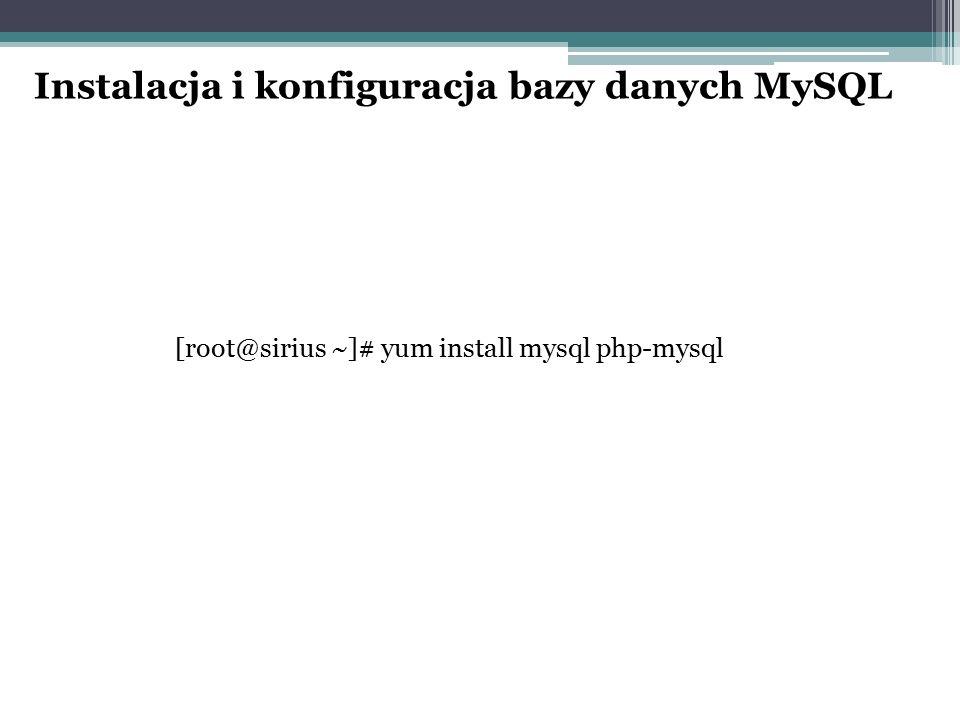 [root@sirius ~]# yum install mysql php-mysql Instalacja i konfiguracja bazy danych MySQL
