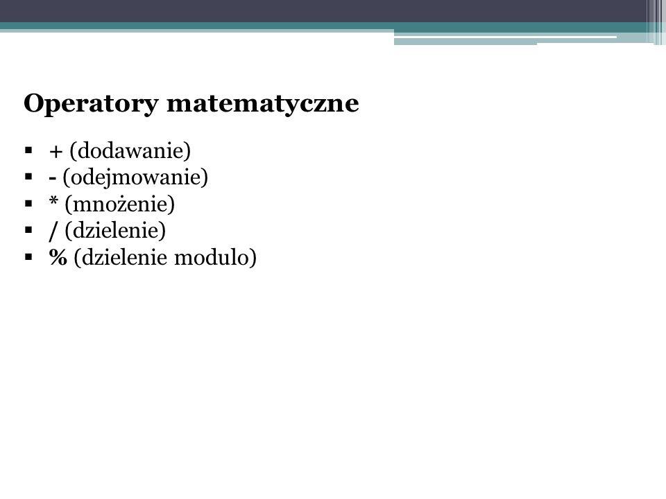 Operatory matematyczne  + (dodawanie)  - (odejmowanie)  * (mnożenie)  / (dzielenie)  % (dzielenie modulo)
