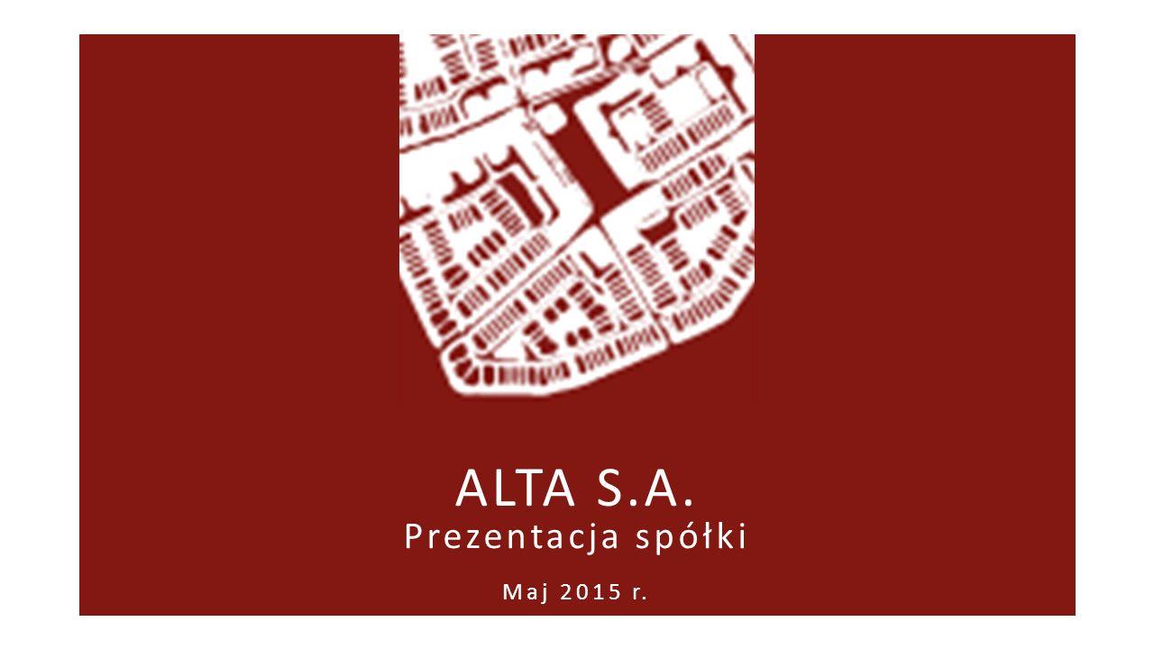ALTA S.A. Prezentacja spółki Maj 2015 r.