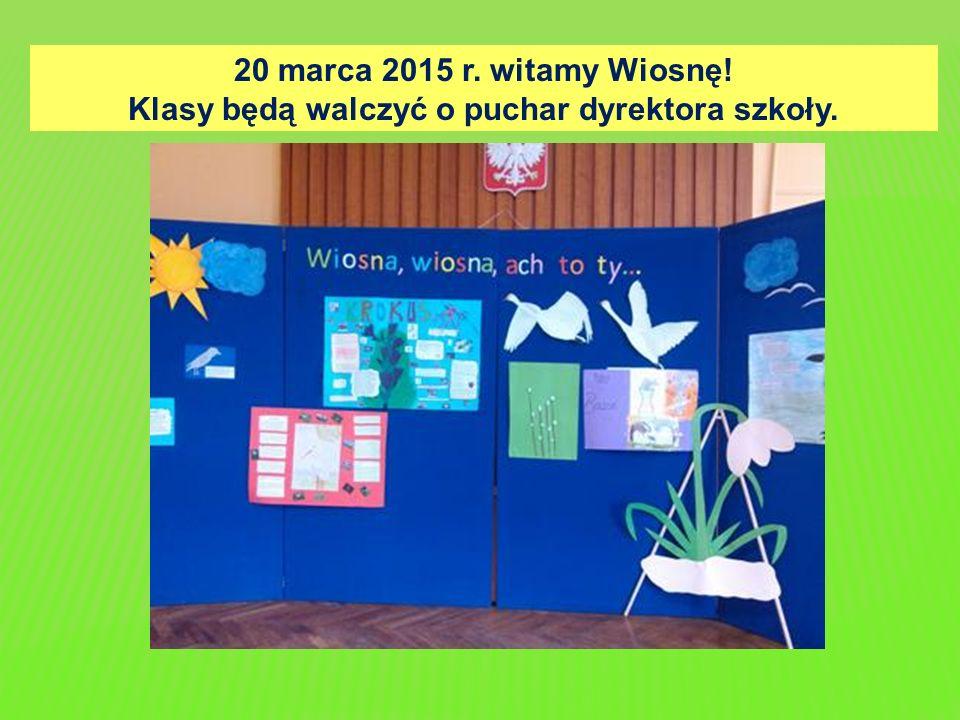 20 marca 2015 r. witamy Wiosnę! Klasy będą walczyć o puchar dyrektora szkoły.