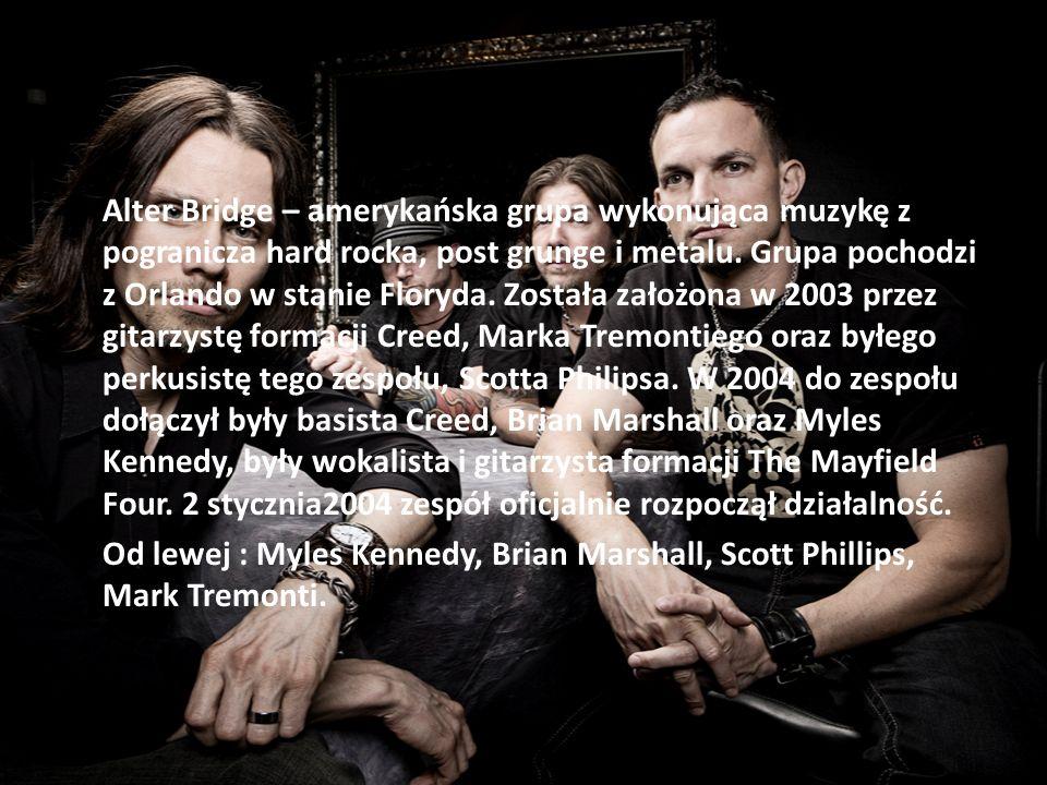 Zespół Alter Bridge – amerykańska grupa wykonująca muzykę z pogranicza hard rocka, post grunge i metalu.