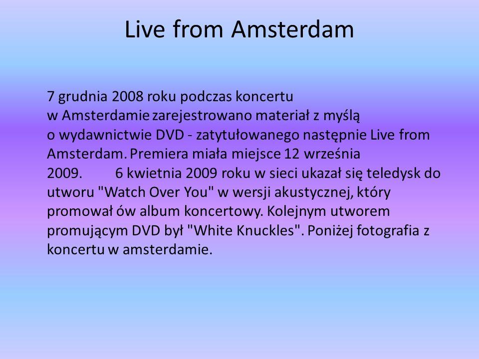 Live from Amsterdam 7 grudnia 2008 roku podczas koncertu w Amsterdamie zarejestrowano materiał z myślą o wydawnictwie DVD - zatytułowanego następnie Live from Amsterdam.
