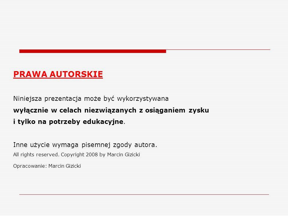 PRAWA AUTORSKIE Niniejsza prezentacja może być wykorzystywana wyłącznie w celach niezwiązanych z osiąganiem zysku i tylko na potrzeby edukacyjne. Inne