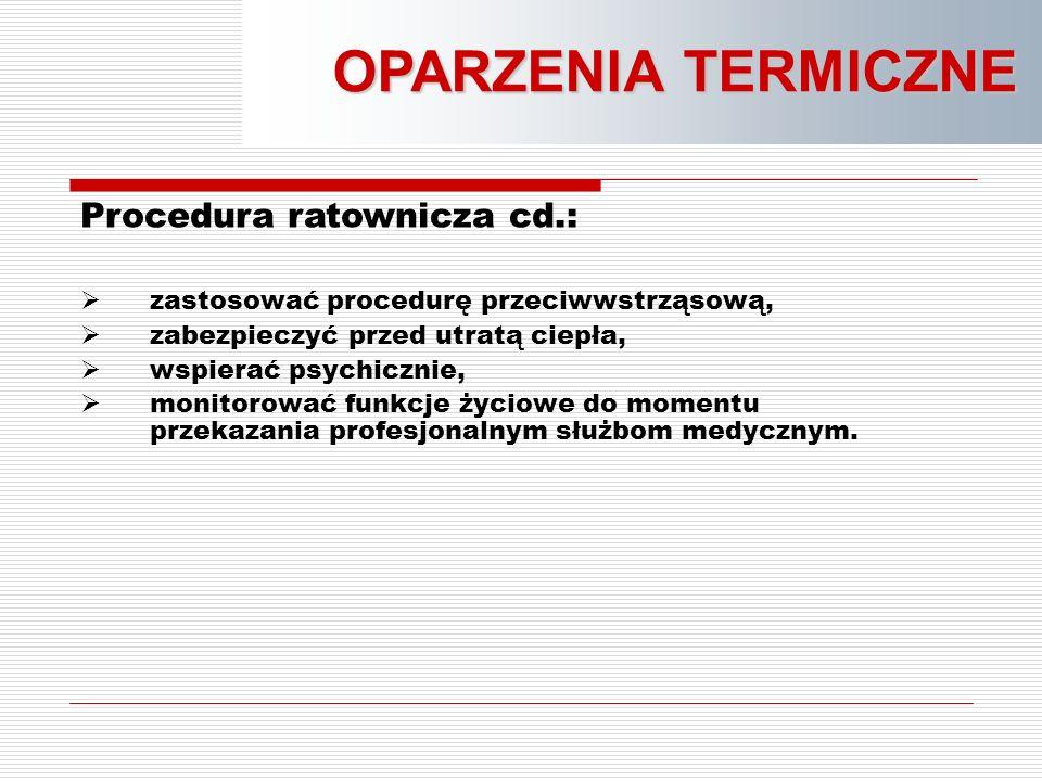 Procedura ratownicza cd.:  zastosować procedurę przeciwwstrząsową,  zabezpieczyć przed utratą ciepła,  wspierać psychicznie,  monitorować funkcje