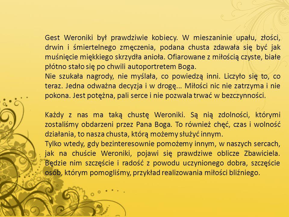 Gest Weroniki był prawdziwie kobiecy. W mieszaninie upału, złości, drwin i śmiertelnego zmęczenia, podana chusta zdawała się być jak muśnięcie miękkie
