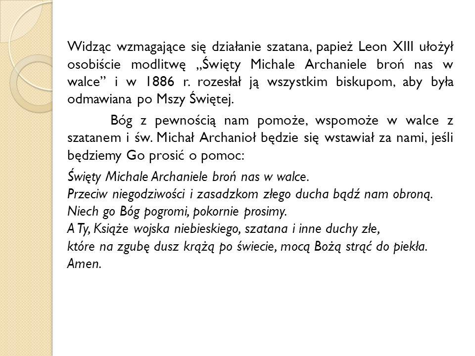 """Widząc wzmagające się działanie szatana, papież Leon XIII ułożył osobiście modlitwę """"Święty Michale Archaniele broń nas w walce i w 1886 r."""