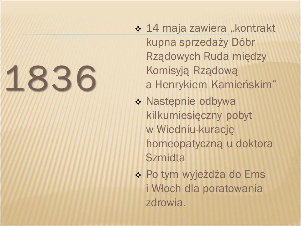 """1836  14 maja zawiera """"kontrakt kupna sprzedaży Dóbr Rządowych Ruda między Komisyją Rządową a Henrykiem Kamieńskim""""  Następnie odbywa kilkumiesięczn"""