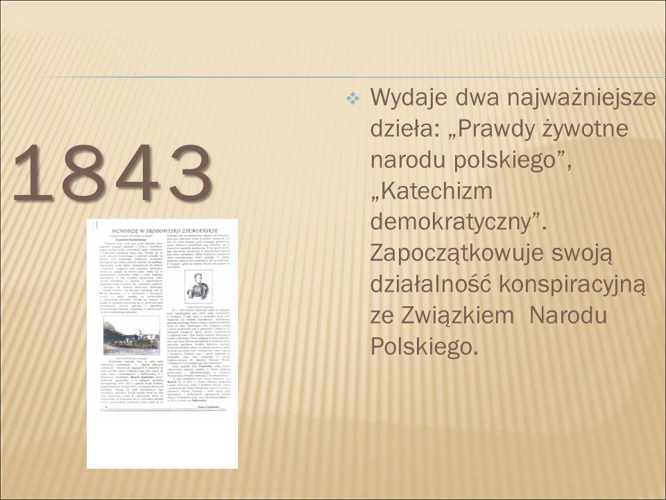 """1843  Wydaje dwa najważniejsze dzieła: """"Prawdy żywotne narodu polskiego"""", """"Katechizm demokratyczny"""". Zapoczątkowuje swoją działalność konspiracyjną z"""