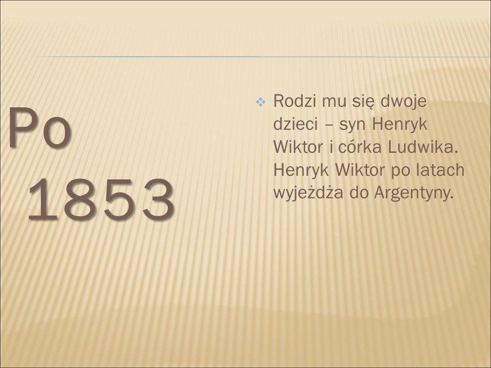 Po 1853  Rodzi mu się dwoje dzieci – syn Henryk Wiktor i córka Ludwika. Henryk Wiktor po latach wyjeżdża do Argentyny.