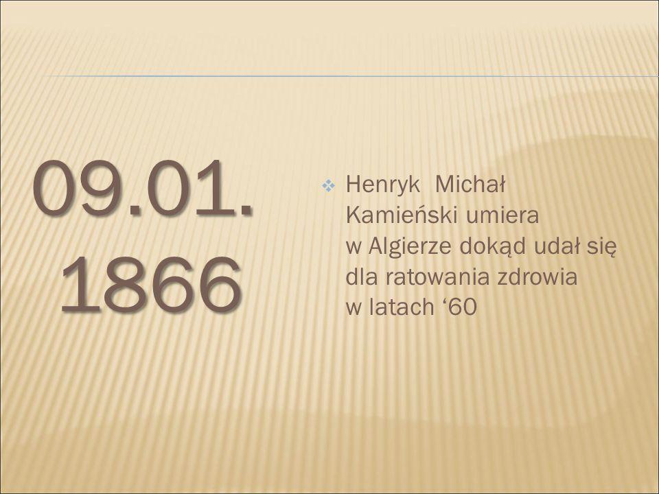 09.01. 1866  Henryk Michał Kamieński umiera w Algierze dokąd udał się dla ratowania zdrowia w latach '60