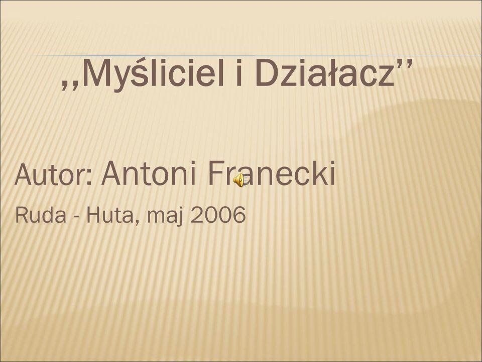 ,,Myśliciel i Działacz'' Autor: Antoni Franecki Ruda - Huta, maj 2006