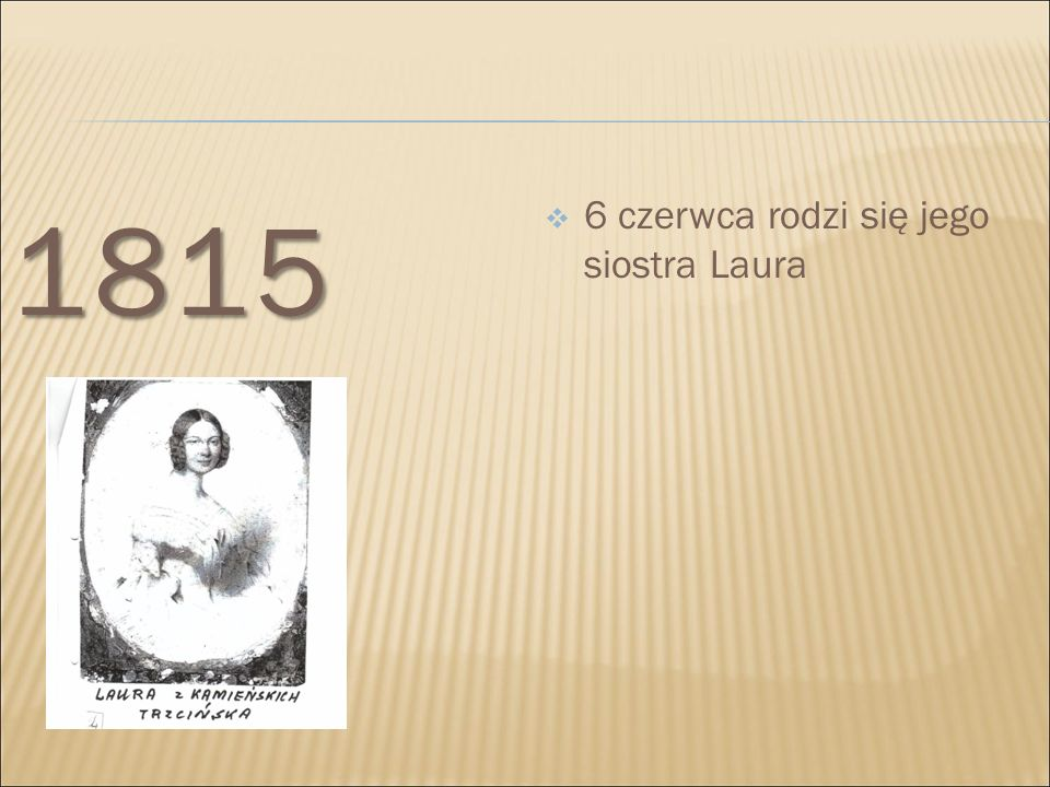 1815  6 czerwca rodzi się jego siostra Laura
