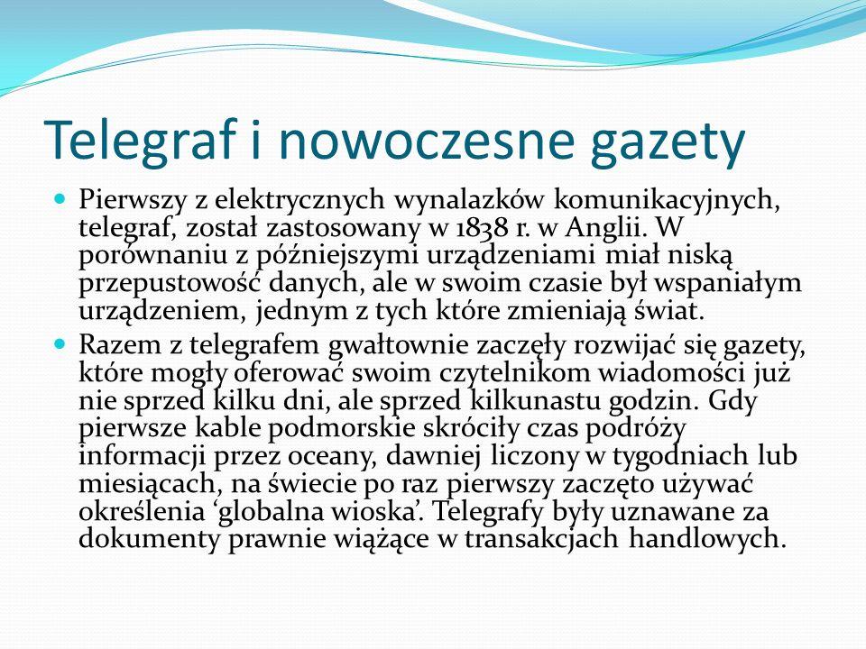 Telegraf i nowoczesne gazety Pierwszy z elektrycznych wynalazków komunikacyjnych, telegraf, został zastosowany w 1838 r.