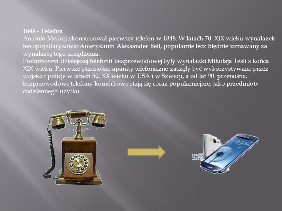 1848 - Telefon Antonio Meucci skonstruował pierwszy telefon w 1848. W latach 70. XIX wieku wynalazek ten spopularyzował Amerykanin Aleksander Bell, po