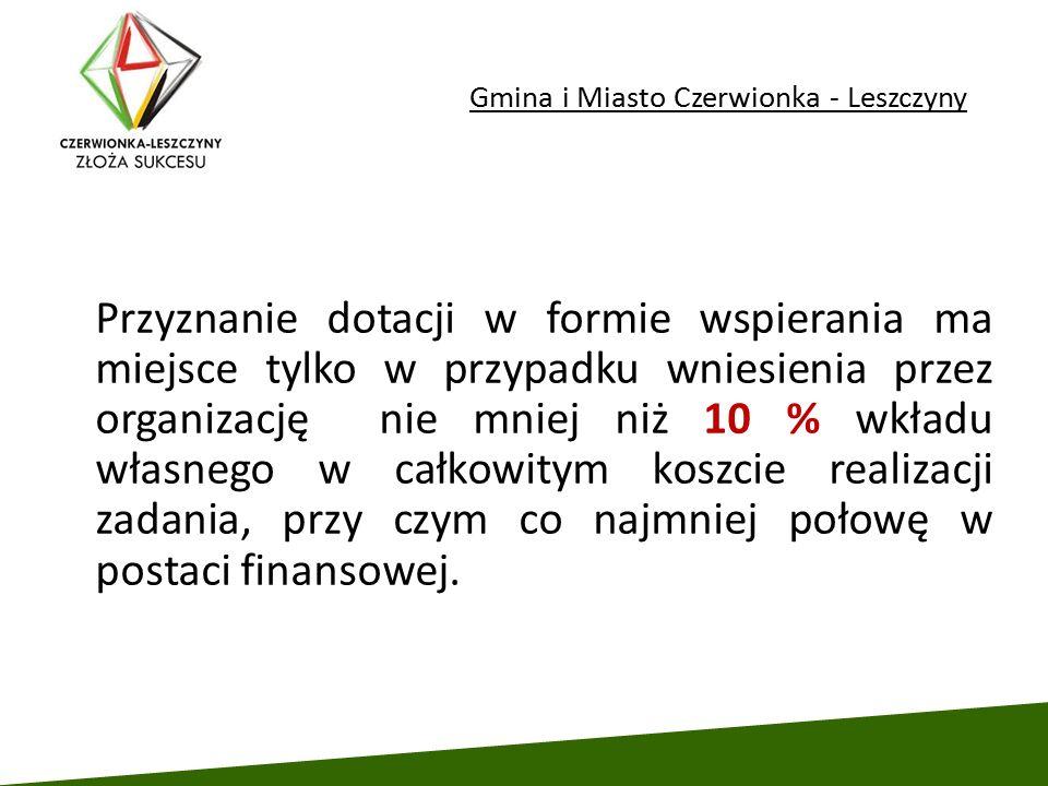 Gmina i Miasto Czerwionka - Leszczyny Przyznanie dotacji w formie wspierania ma miejsce tylko w przypadku wniesienia przez organizację nie mniej niż 1
