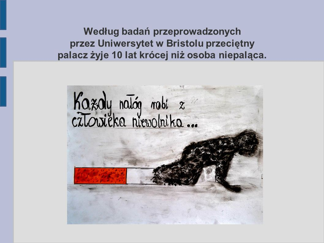 Według badań przeprowadzonych przez Uniwersytet w Bristolu przeciętny palacz żyje 10 lat krócej niż osoba niepaląca.