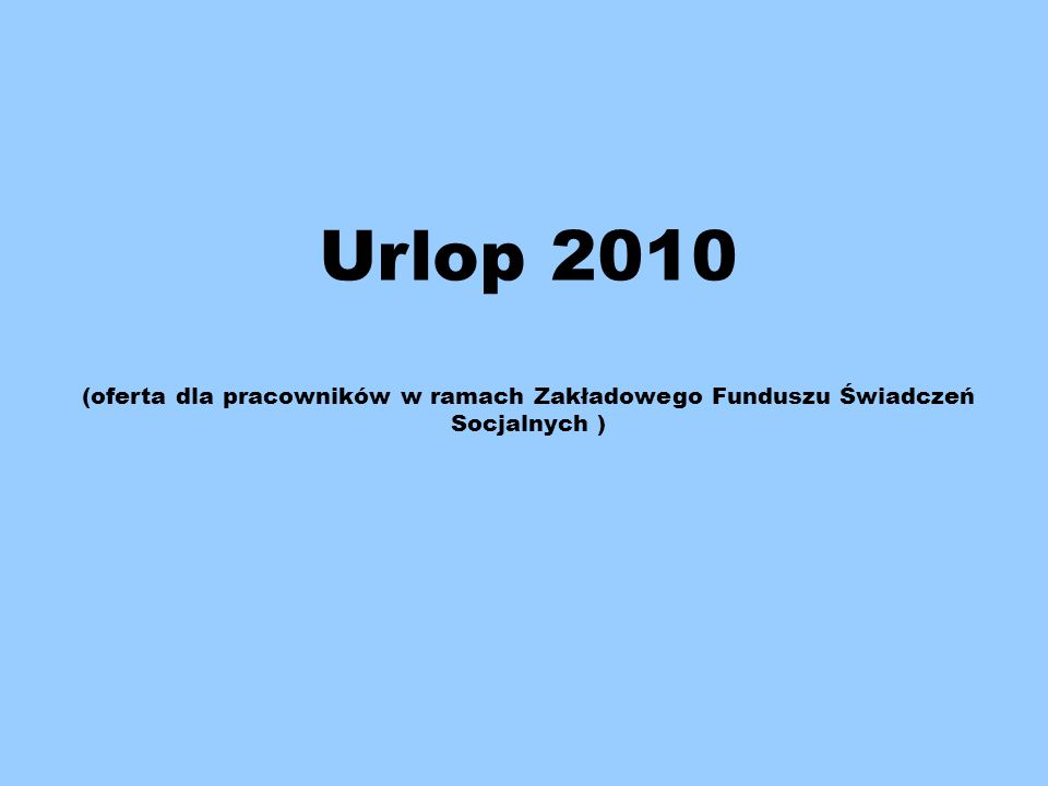 Urlop 2010 (oferta dla pracowników w ramach Zakładowego Funduszu Świadczeń Socjalnych )