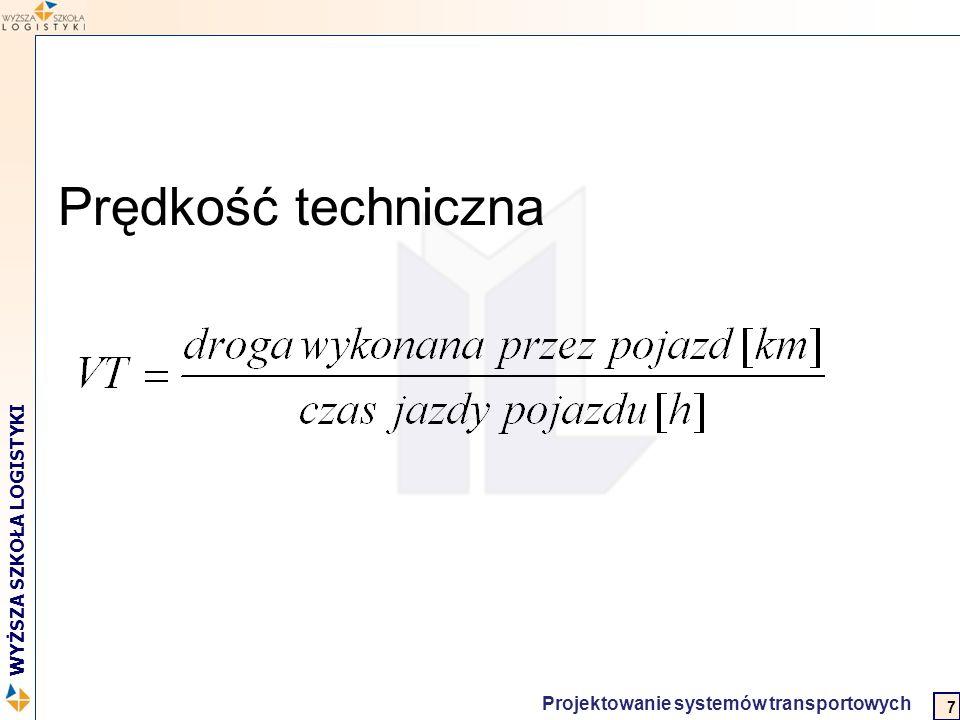 2 WYŻSZA SZKOŁA LOGISTYKI Projektowanie systemów transportowych Prędkość techniczna 7