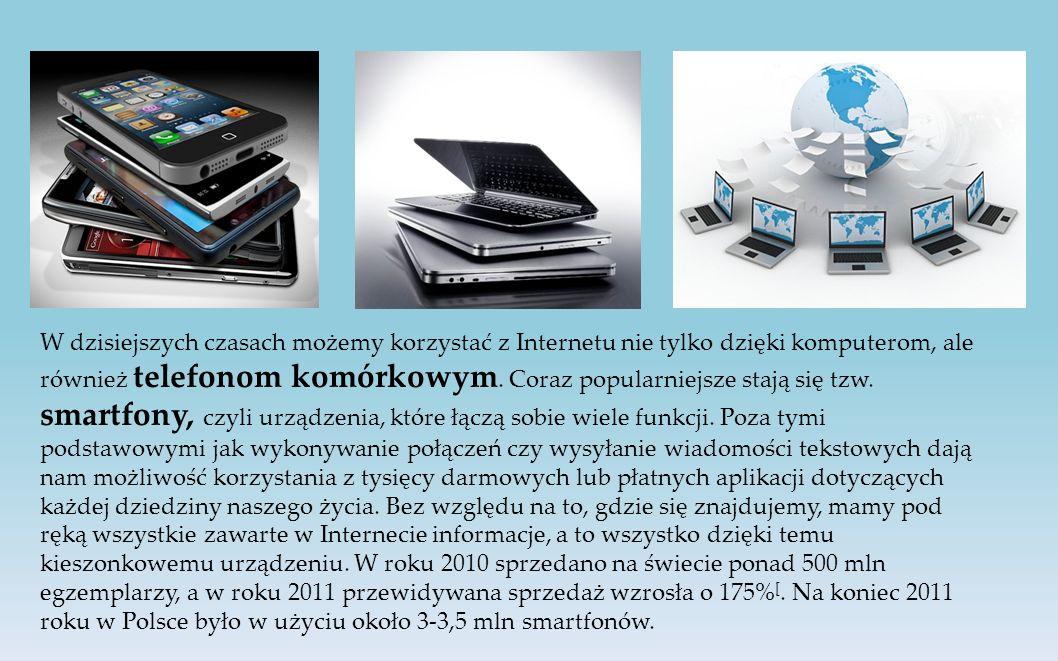 W dzisiejszych czasach możemy korzystać z Internetu nie tylko dzięki komputerom, ale również telefonom komórkowym.