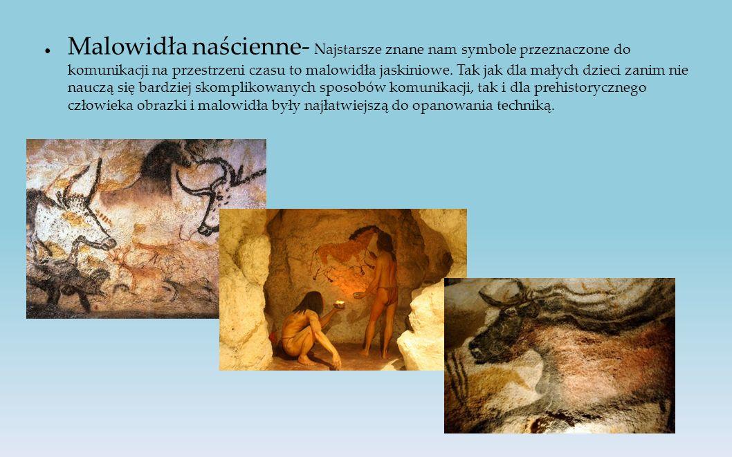 ● Malowidła naścienne- Najstarsze znane nam symbole przeznaczone do komunikacji na przestrzeni czasu to malowidła jaskiniowe.