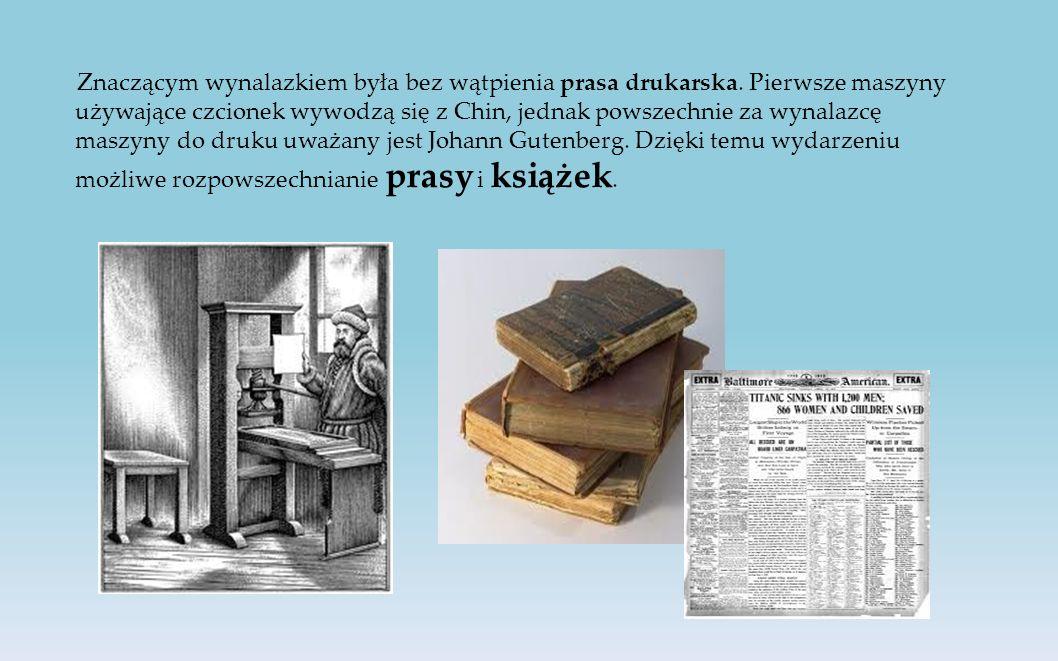 Znaczącym wynalazkiem była bez wątpienia prasa drukarska.
