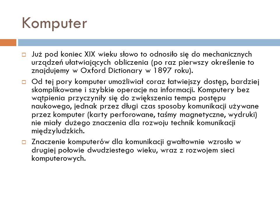 Komputer  Już pod koniec XIX wieku słowo to odnosiło się do mechanicznych urządzeń ułatwiających obliczenia (po raz pierwszy określenie to znajdujemy