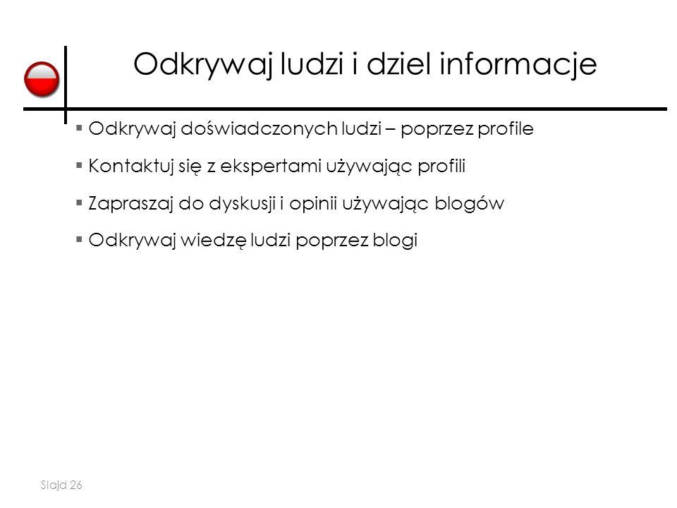 Slajd 26 Odkrywaj ludzi i dziel informacje  Odkrywaj doświadczonych ludzi – poprzez profile  Kontaktuj się z ekspertami używając profili  Zapraszaj