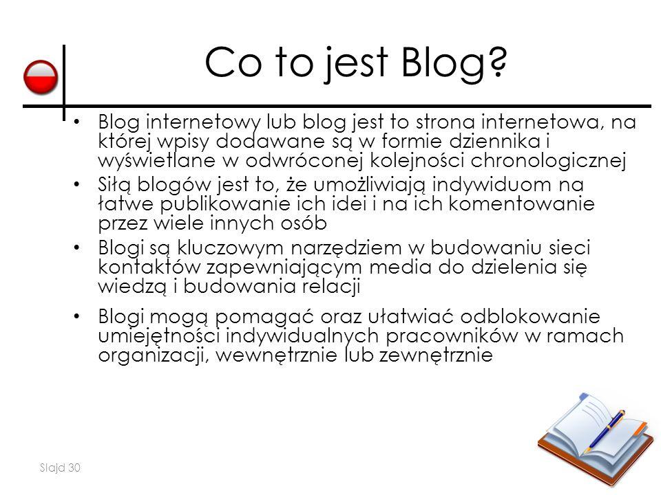 Slajd 30 Co to jest Blog? Blog internetowy lub blog jest to strona internetowa, na której wpisy dodawane są w formie dziennika i wyświetlane w odwróco