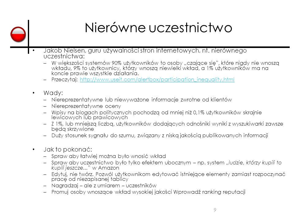 9 Nierówne uczestnictwo Jakob Nielsen, guru używalności stron internetowych, nt. nierównego uczestnictwa: – W większości systemów 90% użytkowników to